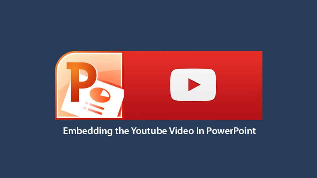 Embedding the Youtube Video In PowerPoint